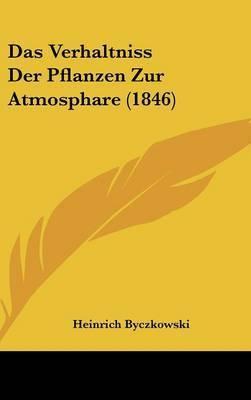 Das Verhaltniss Der Pflanzen Zur Atmosphare (1846) by Heinrich Byczkowski