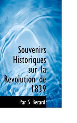 Souvenirs Historiques Sur La Rvolution de 1839 by Par S Brard