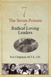 The Seven Powers of Radical Loving Leaders by Erie Chapman
