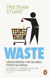 Waste: Uncovering the Global Food Scandal by Tristram Stuart