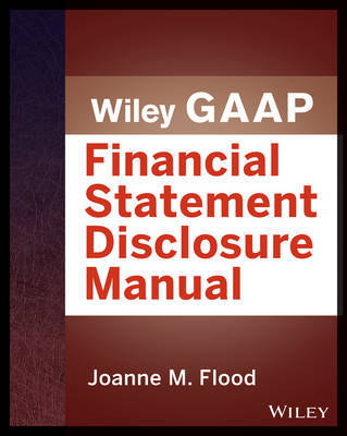 Wiley GAAP: Financial Statement Disclosures Manual by Joanne M. Flood