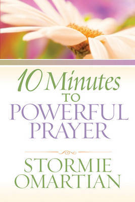 10 Minutes to Powerful Prayer by Stormie Omartian