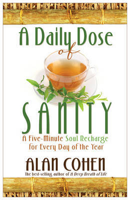 A Daily Dose of Sanity: a Five Minute Soul Recharge for Every Day of Th e Year by Alan Cohen image