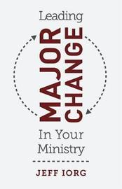 Leading Major Change in Your Ministry by Jeff Iorg