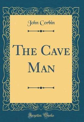 The Cave Man (Classic Reprint) by John Corbin image