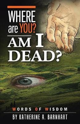 Where Are You? Am I Dead? by Katherine a Barnhart