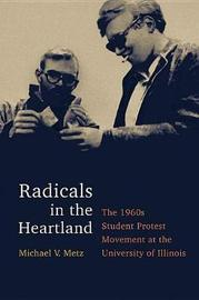 Radicals in the Heartland by Michael V. Metz