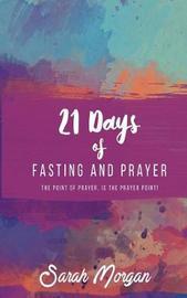 21 Days of Fasting and Prayer by Sarah Morgan