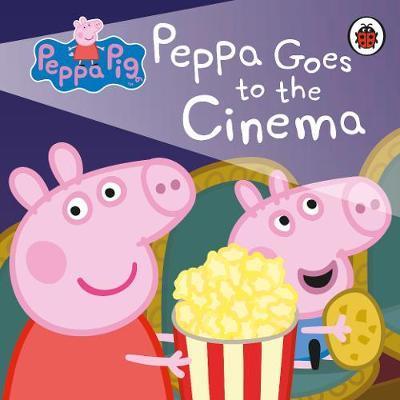 Peppa Pig: Peppa Goes to the Cinema by Peppa Pig