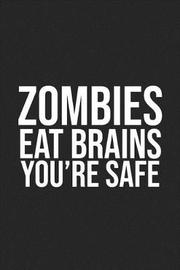 Zombies Eat Brains You're Safe by Green River Books