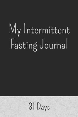 My Intermittent Fasting Journal by Matthew Fasting