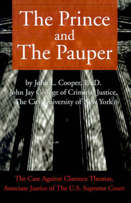 The Prince and the Pauper: The Case Against Clarence Thomas, Associate Justice of the U.S. Supreme Court by John L. Cooper image