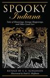 Spooky Indiana: Tales of Hauntings, Strange Happenings, and Other Local Lore by S.E. Schlosser