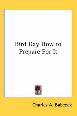 Bird Day How to Prepare For It by Charles A. Babcock