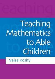 Teaching Mathematics to Able Children by Valsa Koshy image