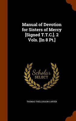 Manual of Devotion for Sisters of Mercy [Signed T.T.C.]. 2 Vols. [In 8 PT.] by Thomas Thellusson Carter