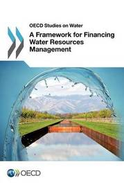 A framework for financing water resources management by Organisation for Economic Co-operation and Development