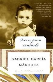 Vivir Para Contarla by Gabriel Garcia Marquez