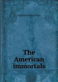The American Immortals by Eggleston George Cary
