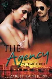 The Agency Volume Three by Elizabeth Lapthorne
