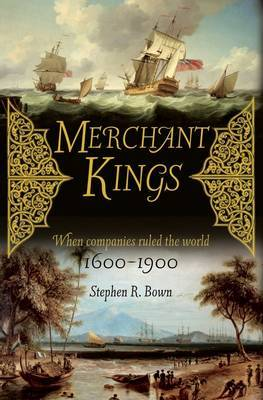 Merchant Kings by Stephen R Bown