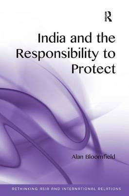 India and the Responsibility to Protect by Alan Bloomfield