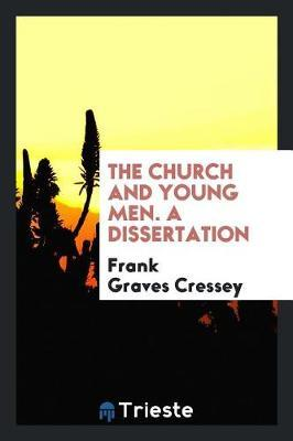 The Church and Young Men. a Dissertation by Frank Graves Cressey