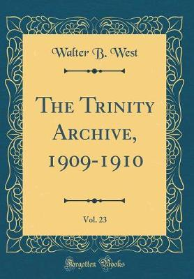 The Trinity Archive, 1909-1910, Vol. 23 (Classic Reprint) by Walter B West image