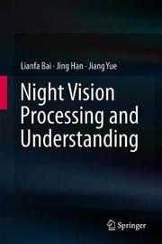 Night Vision Processing and Understanding by Lianfa Bai
