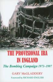 The Provisional IRA in England by Gary McGladdery