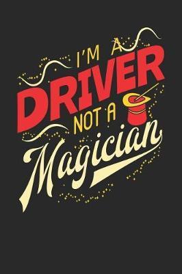I'm A Driver Not A Magician by Maximus Designs