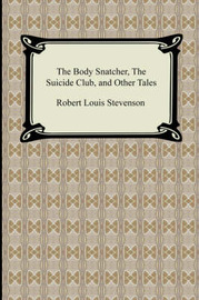 The Body Snatcher, the Suicide Club, and Other Tales by Robert Louis Stevenson