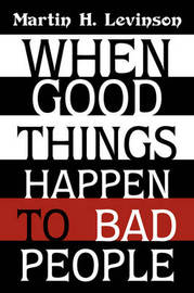 When Good Things Happen to Bad People by Martin H Levinson image