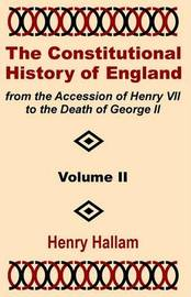 The Constitutional History of England from the Accession of Henry VII to the Death of George II (Volume Two) by Henry Hallama