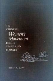 The Chinese Women's Movement Between State and Market by Ellen R. Judd