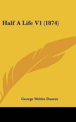 Half a Life V1 (1874) by George Webbe Dasent, Sir image