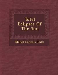 Total Eclipses of the Sun by Mabel Loomis Todd