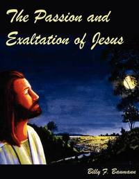 The Passion and Exaltation of Jesus by Billy F. Baumann