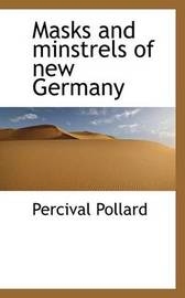 Masks and Minstrels of New Germany by Percival Pollard