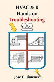 HVAC & R Hands on Troubleshooting by Jose C Jimenez