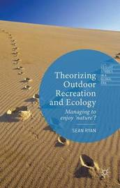 Theorizing Outdoor Recreation and Ecology by Sean Ryan