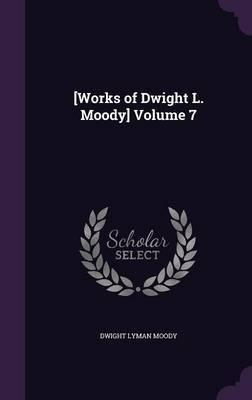 [Works of Dwight L. Moody] Volume 7 by Dwight Lyman Moody