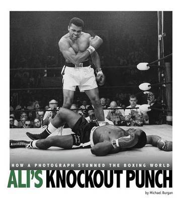 Captured History Sports: Ali's Knockout Punch: How a Photograph Stunned the Boxing World by Michael Burgan