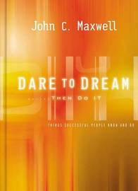 Dare to Dream... Then Do it by John C. Maxwell