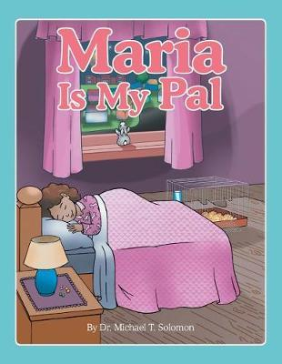 Maria Is My Pal by Dr Michael T Solomon