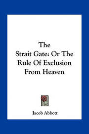 The Strait Gate: Or the Rule of Exclusion from Heaven by Jacob Abbott