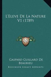L'Eleve de La Nature V1 (1789) by Gaspard Guillard De Beaurieu