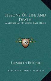 Lessons of Life and Death: A Memorial of Sarah Ball (1846) by Elizabeth Ritchie