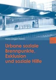 Urbane Soziale Brennpunkte, Exklusion Und Soziale Hilfe by Hans-Jurgen Hohm