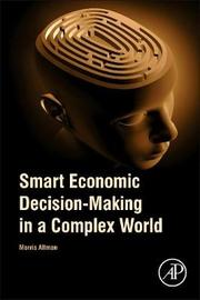 Smart Economic Decision-Making in a Complex World by Morris Altman